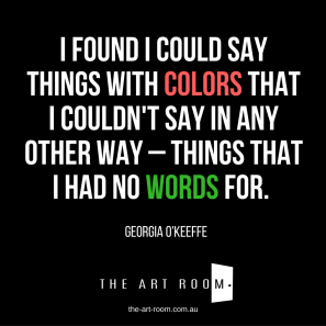 """I found that I could say things with colours that I couldn't say in any other way - things that I had no words for"" Quote by Georgia O'Keeffe"